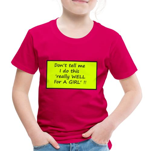 Do not tell me I really like this for a girl - Kids' Premium T-Shirt