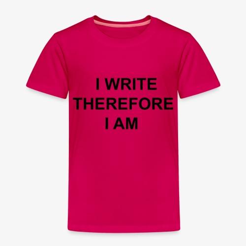 I Write Therefore I Am - Writers Slogan! - Kids' Premium T-Shirt