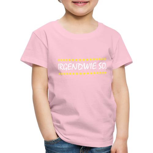 Irgendwie so - Kinder Premium T-Shirt