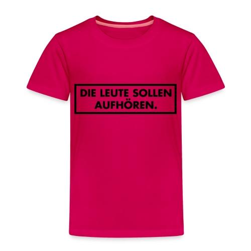 Die Leute sollen aufhören - Kinder Premium T-Shirt