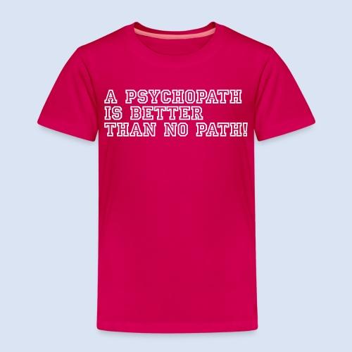 Psychopath is better than - Kinder Premium T-Shirt