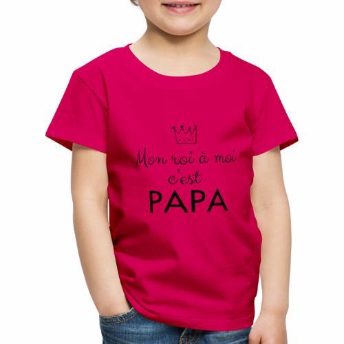 Mon Roi à moi c'est PAPA - T-shirt Premium Enfant