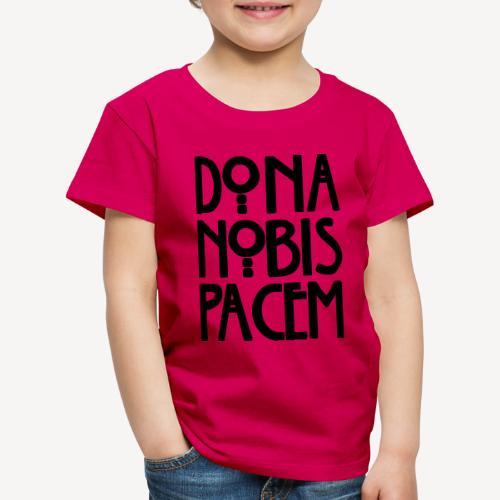 DONA NOBIS PACEM - Kids' Premium T-Shirt