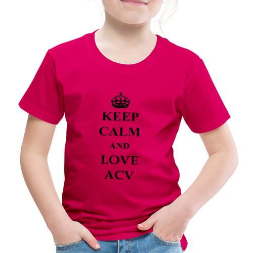 Keep Calm and Love ACV - Kinder Premium T-Shirt