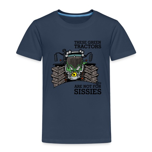 these green tractors are not for sissies - Kinderen Premium T-shirt