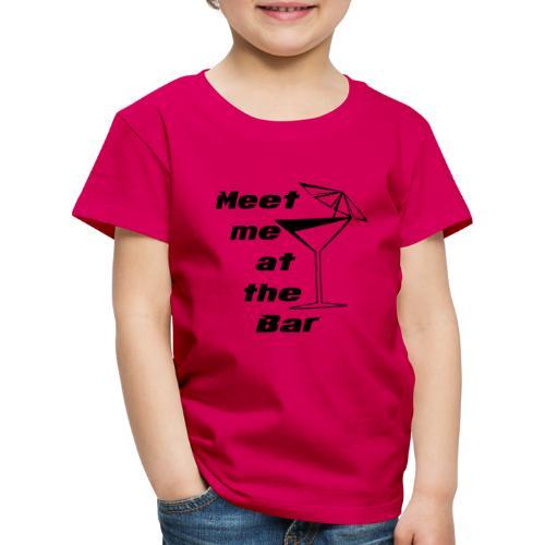 Meet me at the Bar - Kinder Premium T-Shirt