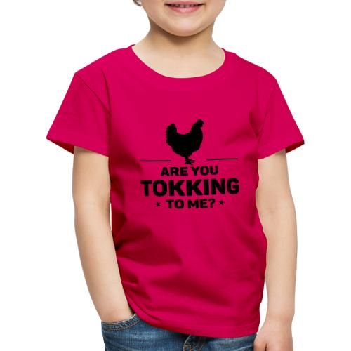 Are you tokking to me - Kinderen Premium T-shirt