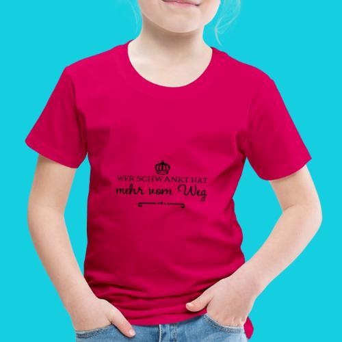 Wer schwankt hat mehr vom Weg - Kinder Premium T-Shirt