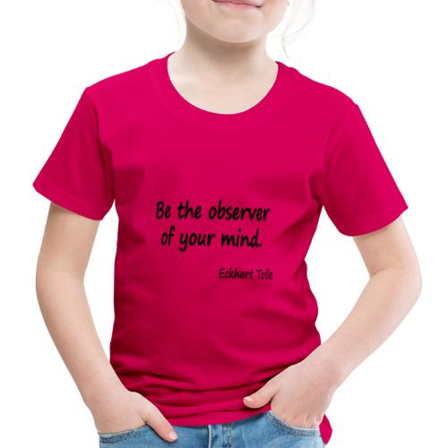 Observe youir mind - Kids' Premium T-Shirt