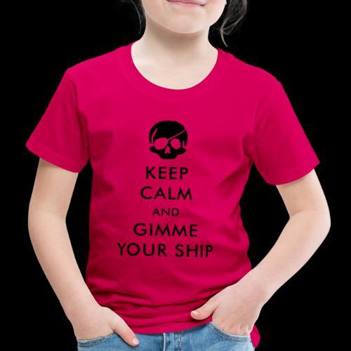 keep calm and gimme your ship - Kinder Premium T-Shirt