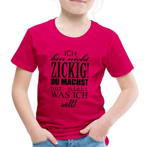 ich bin nicht zickig 2 - Kinder Premium T-Shirt