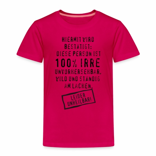 17 Diese Person ist 100 Prozent Irre unheilbar - Kinder Premium T-Shirt