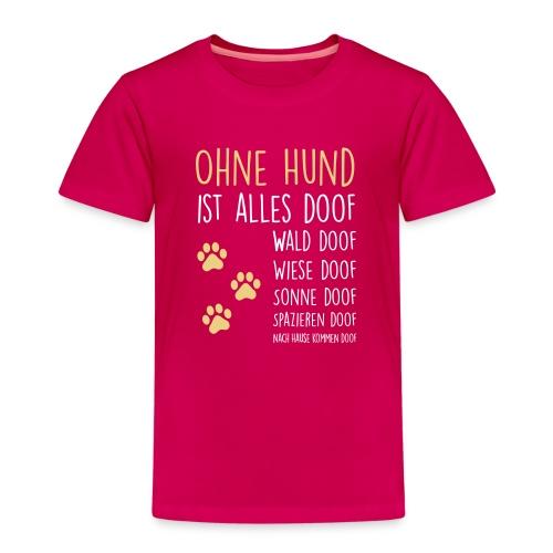 Ohne Hund ist alles doof - Kinder Premium T-Shirt