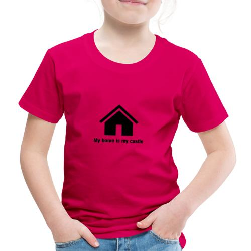 My home is my castle - Kinder Premium T-Shirt