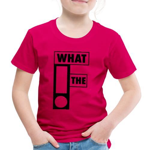 WHAT THE F - Kinderen Premium T-shirt