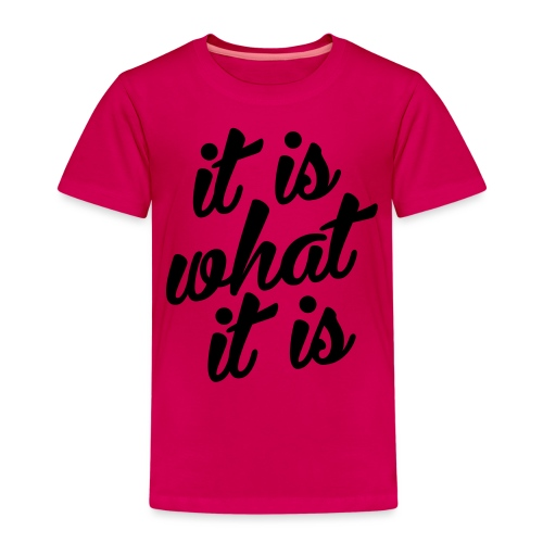 It is what it is - Kinderen Premium T-shirt