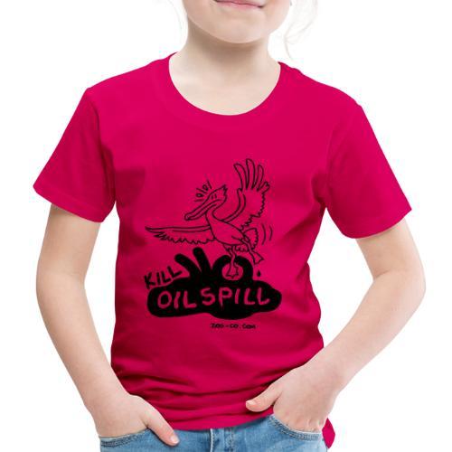 Kill Oil Spill - Kids' Premium T-Shirt