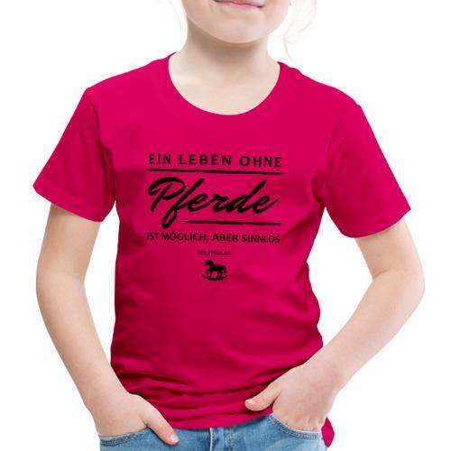 Leben ohne Pferde sinnlos - Kinder Premium T-Shirt