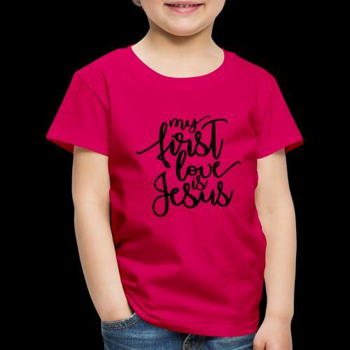 My fist love is Jesus - Kinder Premium T-Shirt
