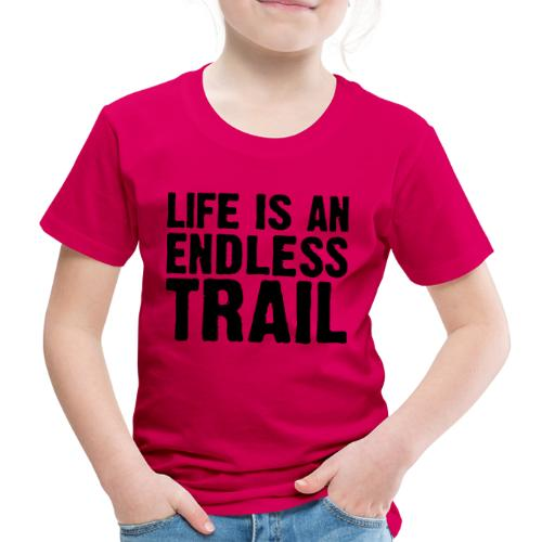 Life is an endless trail - Kinder Premium T-Shirt