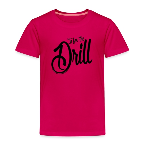 In for the Drill - Kinder Premium T-Shirt