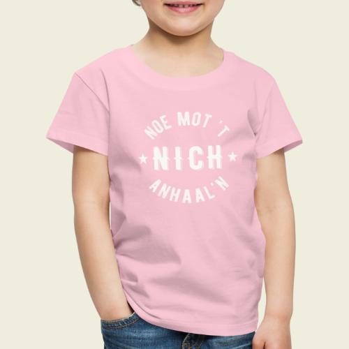 Noe mot 't nich anhaal'n - Kinderen Premium T-shirt