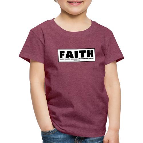 Faith - Faith, hope, and love - Kids' Premium T-Shirt