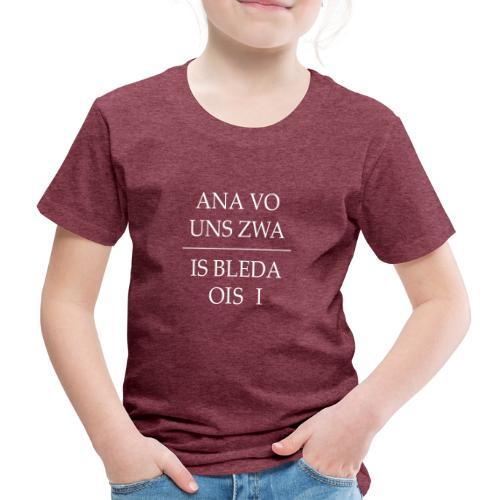 Vorschau: ana vo uns zwa is bleda ois i - Kinder Premium T-Shirt