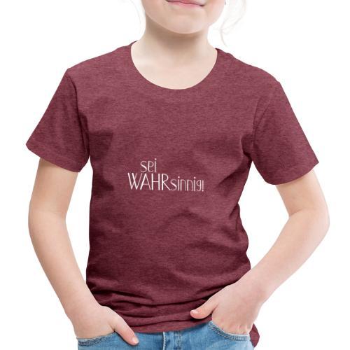 Message Sei WAHRsinnig 1 weiss - Kinder Premium T-Shirt