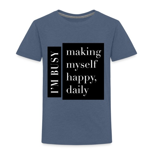 I am busy making myself happy, daily - Premium-T-shirt barn