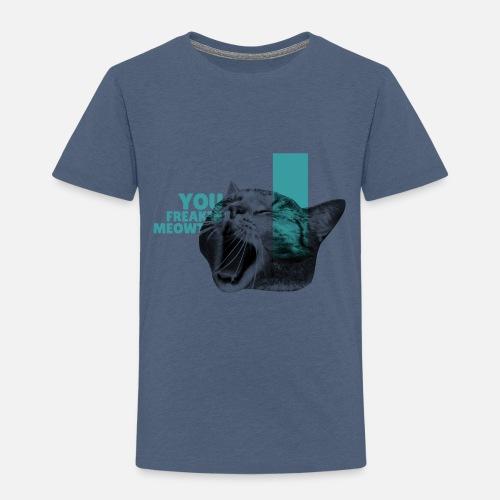 You Freakin' Meowt 2 - Kinder Premium T-Shirt