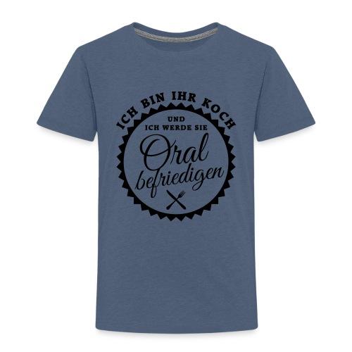 Ich bin Ihr Koch und werde Sie oral befriedigen - Kinder Premium T-Shirt