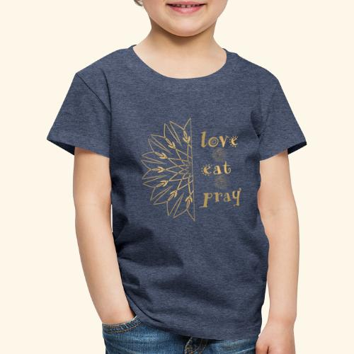 Eat Love & Pray - Kids' Premium T-Shirt