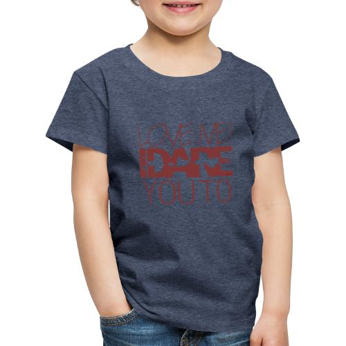 I Dare you - Kinderen Premium T-shirt