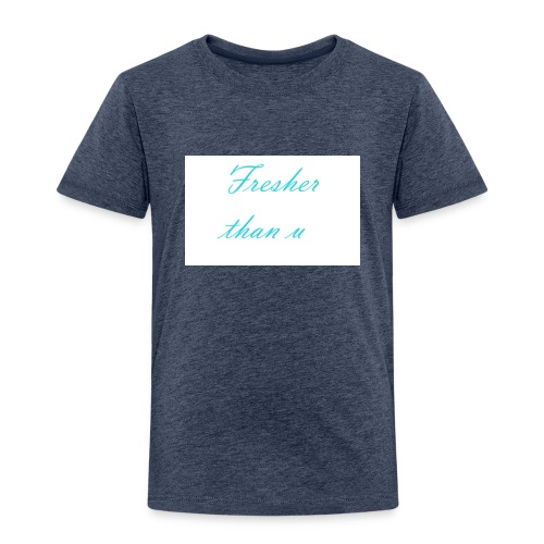 Fresher than u shirt - Kinder Premium T-Shirt