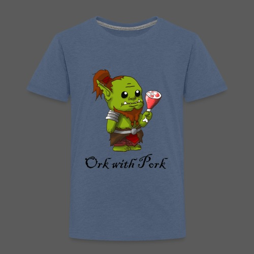 Ork With Pork - Kinder Premium T-Shirt
