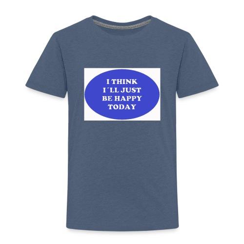 Spread shirt I think I ll just be happy today bla - Premium-T-shirt barn