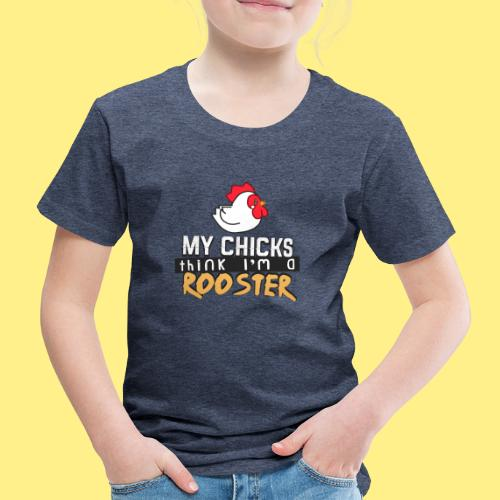 My Chickens Think I'm Their Rooster - Kids' Premium T-Shirt