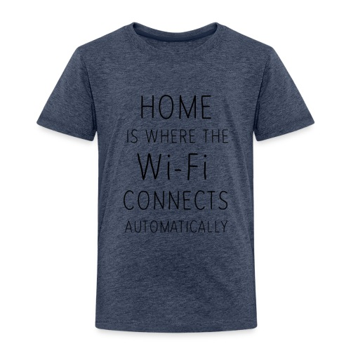 Home is where the wi-fi c - Kids' Premium T-Shirt