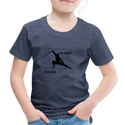 Silence and Actions - Kinder Premium T-Shirt