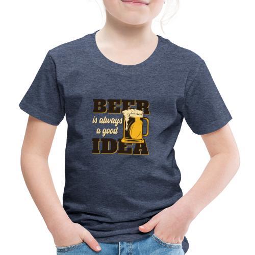 Beer is always a good Idea - Kinder Premium T-Shirt