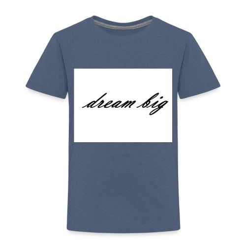 dream big - Kinder Premium T-Shirt