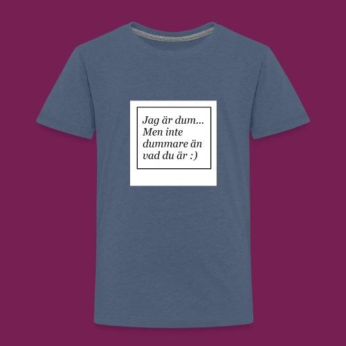 Jag är dum men inte dummare än vad du är - Premium-T-shirt barn