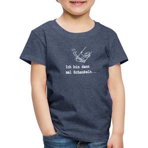 Ich bin dann mal Schaukeln - Kinder Premium T-Shirt