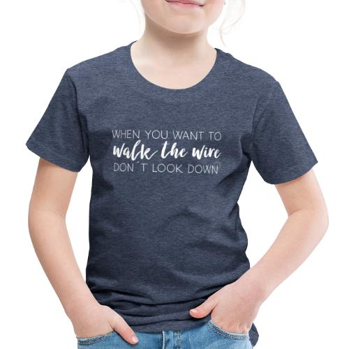 Walk the wire - Barn - Kids' Premium T-Shirt