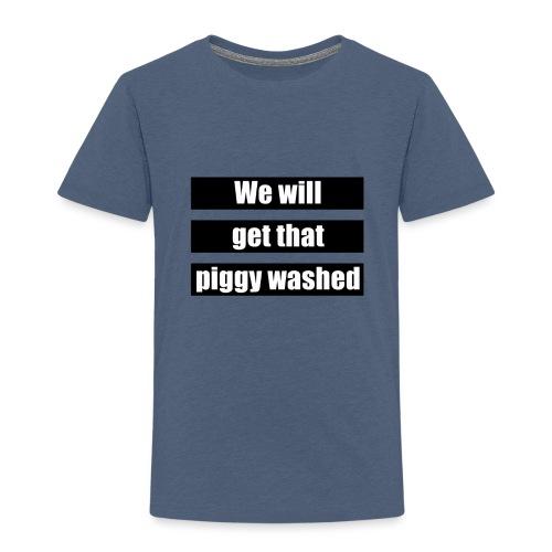 We will get that piggy washed - Kinderen Premium T-shirt