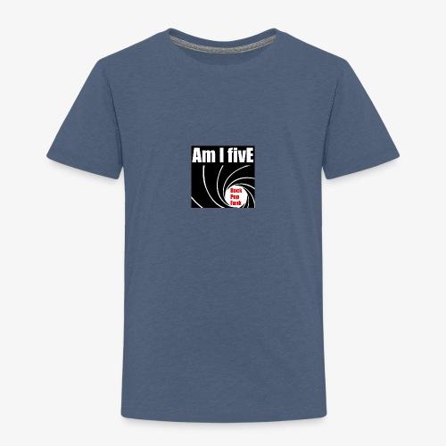 Am I Five - Kinder Premium T-Shirt
