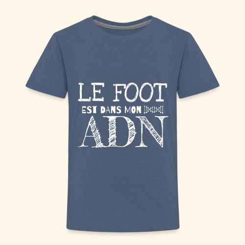 FOOTBALL - Le foot est dans mon ADN - T-shirt Premium Enfant