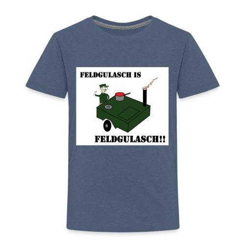 Feldgulasch is Feldgulasch!! - Kinder Premium T-Shirt