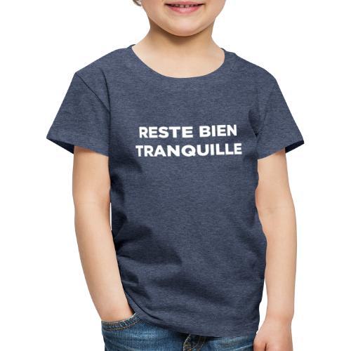 Reste Bien Tranquille - T-shirt Premium Enfant